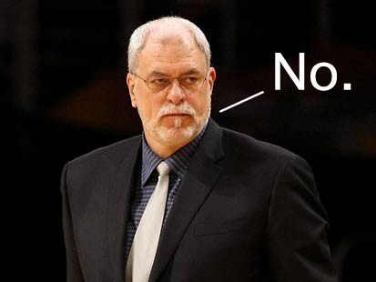 """Do not want."" - Phil Jackson"